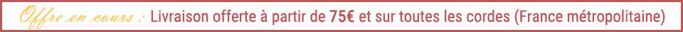 Livraison offerte dès 75€ de commande et sur toutes les cordes (France métropolitaine)