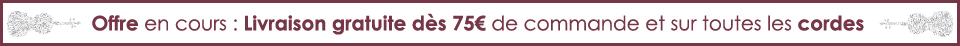 Livraison offerte à partir de 75€ d'achat et sur toutes les cordes