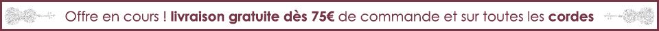 Livraison gratuite d�s 75 euros de commande et sur toutes les cordes